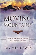 Moving Mountains: How to see the sick healed and captives set free