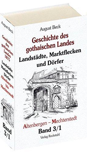 Geschichte des gothaischen Landes. Band III - Landstädte, Marktflecken und Dörfer. - Teil I - Altenbergen - Mechterstedt (Band 3/1) von August Beck