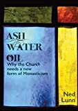 Ash Water Oil: Why the Church needs a new form of monasticism
