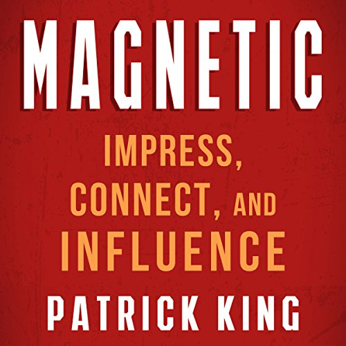 Magnetic: How to Impress, Connect, and Influence  cover art