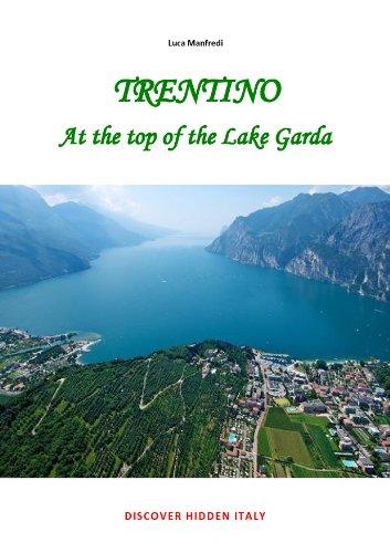 Trentino - At the top of the Lake Garda: Discover hidden Italy (English Edition)
