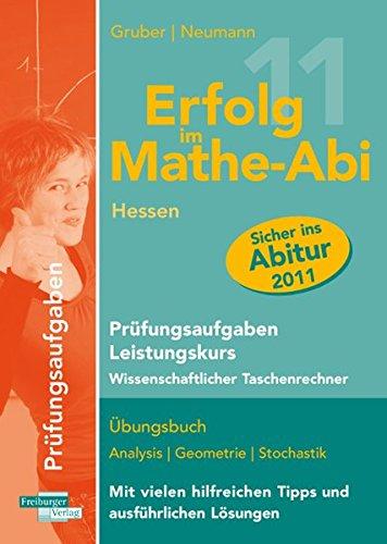 Erfolg im Mathe-Abi 2011 Hessen Prüfungsaufgaben Leistungskurs Wissenschaftlicher Taschenrechner: Übungsbuch mit Prüfungsaufgaben zu Analysis, ... hilfreichen Tipps und ausführlichen Lösungen