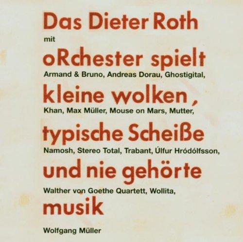 Das Dieter Roth Orchester spielt kleine wolken, typische scheisse und nie gehörte musik: Mit: Armand & Bruno, Andreas Dorau, Ghostigital, Khan, Max ... von Goethe Quartett, Wollita, Wolfgang Müller