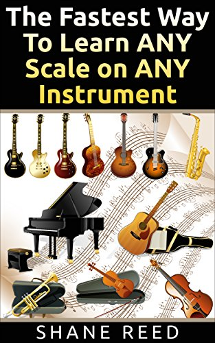The Fastest Way To Learn ANY Scale on ANY Instrument: Pass the ABRSM scales for grades without every having played the scale before (English Edition)