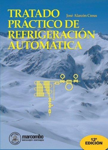 Tratado Pr¨¢ctico de Refrigeraci¨®n Autom¨¢tica (Spanish Edition) by Creus, Jos¨¦ Alarc¨®n (2010)...