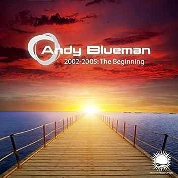 Andy Blueman 2002-2005: The Beginning