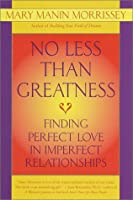 No Less Than Greatness: Finding Perfect Love in Imperfect Relationships