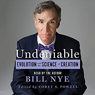 Undeniable     Evolution and the Science of Creation              Written by:                                                                                                                                 Bill Nye                               Narrated by:                                                                                                                                 Bill Nye                      Length: 9 hrs and 29 mins     30 ratings     Overall 4.8