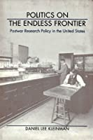 Politics on the Endless Frontier: Postwar Research Policy in the United States