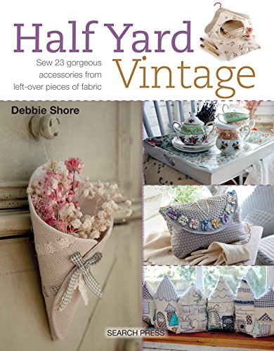 Half Yard™ Vintage: Sew 23 gorgeous accessories from left-over pieces of fabric