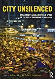 Hou, J: City Unsilenced: Urban Resistance and Public Space in the Age of Shrinking Democracy - Jeffrey Hou