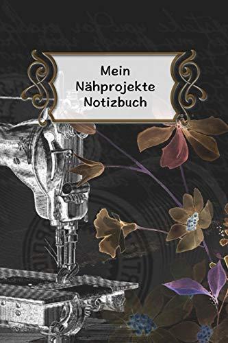 Mein Nähprojekte Notizbuch: Extra dicker Nähprojekte Planer für Liebhaber der Nähmaschine im stylischen Retro Design. Für das schönste Hobby der Welt!