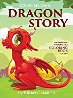 Color My Own Dragon Story: An Immersive, Customizable Coloring Book for Kids (That Rhymes!)