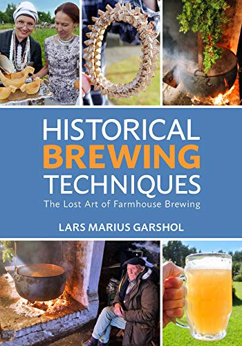 Historical Brewing Techniques: The Lost Art of Farmhouse Brewing (English Edition)