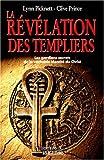 La Révélation des templiers - Les gardiens secrets de la véritable identité du Christ - Editions du Rocher - 02/02/1999