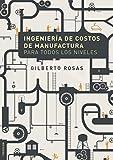 Ingeniería de costos de manufactura para todos los niveles
