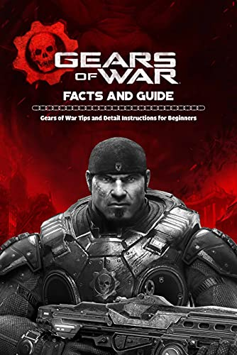 Gears of War Facts and Guide: Gears of War Tips and Detail Instructions for Beginners: Game Guide Book (English Edition)