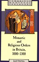 Monastic and Religious Orders in Britain, 1000-1300 (Cambridge Medieval Textbooks) by Janet Burton(1994-01-28)