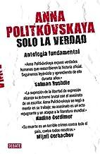 Solo la verdad: Antología fundamental (Ensayo y Pensamiento)