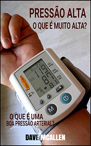 Pressão alta: o que é muito alta?: O que é uma boa pressão arterial?