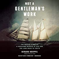 Not a Gentleman's Work: The Untold Story of a Gruesome Murder at Sea and the Long Road to Truth