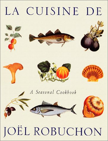 La Cuisine De Joel Robuchon: A Seasonal Cookbook