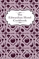 The Edwardian Hotel Cookbook: A piece of Yorkshire history rediscovered after a century 1481064975 Book Cover