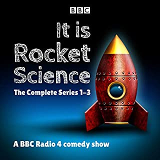 It Is Rocket Science: The Complete Series 1-3     A BBC Radio 4 Comedy Show              By:                                                                                                                                 Helen Keen,                                                                                        Miriam Underhill                               Narrated by:                                                                                                                                 Helen Keen,                                                                                        Peter Serafinowicz,                                                                                        Susy Kane                      Length: 2 hrs and 48 mins     7 ratings     Overall 5.0