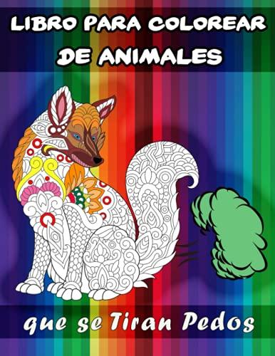 Libro para Colorear de Animales que se Tiran Pedos: ¡Libro para colorear de animales divertidísimos! Colorea, ríe y relájate, Libro para colorear de animales que se tiran pedos.