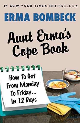 Aunt Erma's Cope Book: How To Get From Monday To Friday . . . In 12 Days