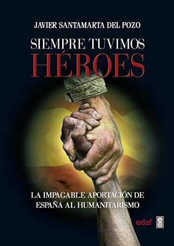 Siempre tuvimos héroes. La impagable aportación de España al humanitarismo (Crónicas de la Historia)