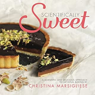Scientifically Sweet: A Scientific and Delicious Approach to Artisanal Baking