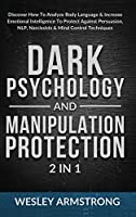 Dark Psychology and Manipulation Protection 2 in 1: Discover How To Analyze Body Language & Increase Emotional Intelligence To Protect Against Persuasion, NLP, Narcissists & Mind Control Techniques (How to Analyze People, Dark Psychology & Manipulation Protection + Body Language Mastery)