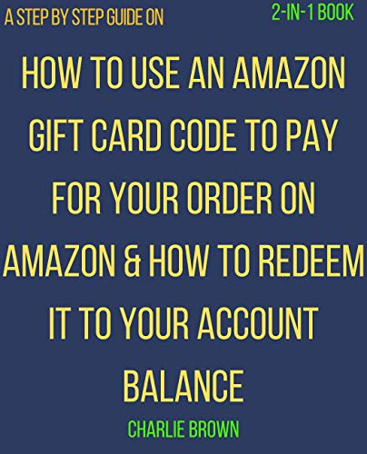 Redeem or Claim Amazon Gift card to make Purchase on Amazon: The step by step procedures with screenshots on how to redeem Amazon gift card to your account ... it to complete your order (English Edition)
