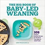 The Big Book of Baby Led Weaning: 105 Organic, Healthy Recipes to Introduce Your Baby to Solid Foods