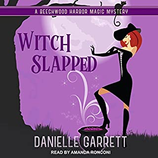 Witch Slapped     Beechwood Harbor Magic Mystery series, Book 3              By:                                                                                                                                 Danielle Garrett                               Narrated by:                                                                                                                                 Amanda Ronconi                      Length: 6 hrs and 10 mins     159 ratings     Overall 4.7