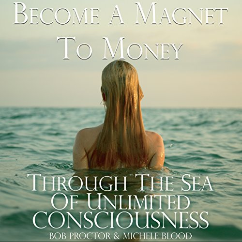 Become a Magnet to Money Through the Sea of Unlimited Consciousness audiobook cover art