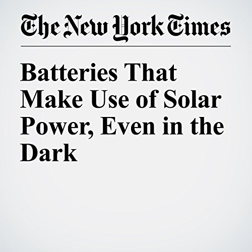 Batteries That Make Use of Solar Power, Even in the Dark audiobook cover art
