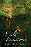 Wild Persistence: Poems