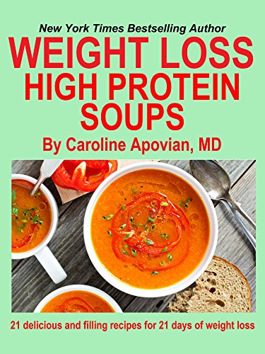 Weight Loss High Protein Soups: 21 delicious and filling recipes for 21 days of weight loss (English Edition)