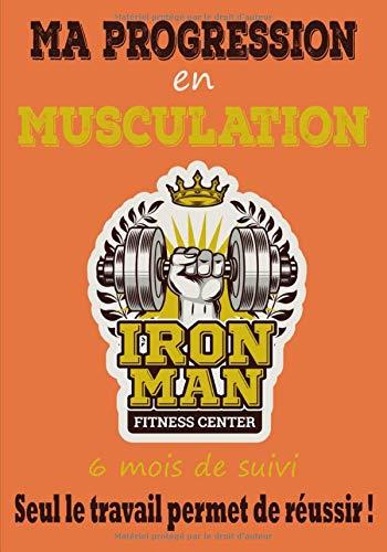 Ma progression en musculation, 6 mois de suivi, seul le travail permet de réussir !: Carnet de musculation, fitness, sport avec séances, routines à remplir  ... | 267 pages, format 17,8 x 25,4 cm | cadeau pour les bodybuilder, powerlifter, athlètes.