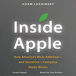 Inside Apple     How America's Most Admired - and Secretive - Company Really Works              Auteur(s):                                                                                                                                 Adam Lashinsky                               Narrateur(s):                                                                                                                                 Adam Lashinsky                      Durée: 6 h et 50 min     2 évaluations     Au global 4,0