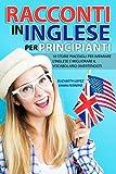 Racconti in Inglese per Principianti: 10 storie piacevoli per imparare l'inglese e migli...