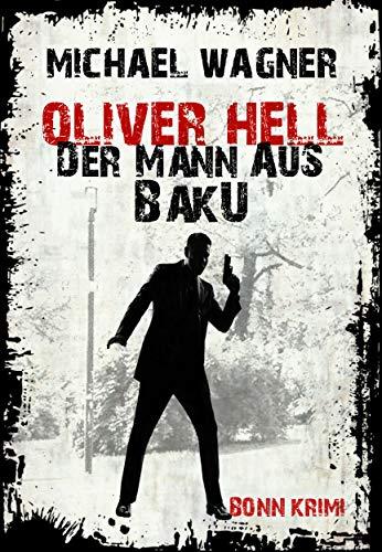 Oliver Hell - Der Mann aus Baku (Bonn - Krimi: Oliver Hells zweiter Fall) (Oliver Hell (Bonn - Krimi) 2)