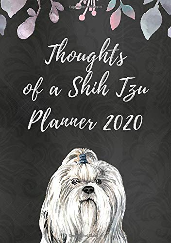 Thoughts of a Shih Tzu Planner 2020: Weekly Planner with Funny