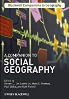 A Companion to Social Geography (Wiley Blackwell Companions to Geography)