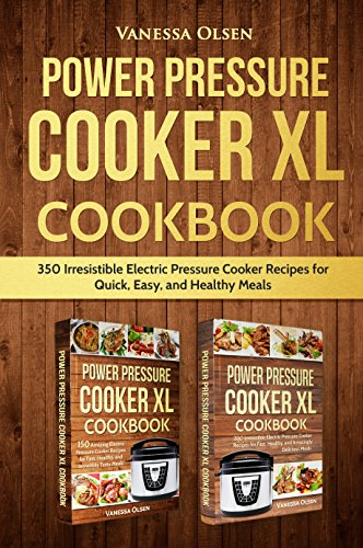 Power Pressure Cooker XL Cookbook: 350 Irresistible Electric Pressure Cooker Recipes for Quick, Easy, and Healthy Meals by [Vanessa Olsen]