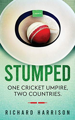 Stumped: One cricket umpire, two countries. A cricket autobiography.