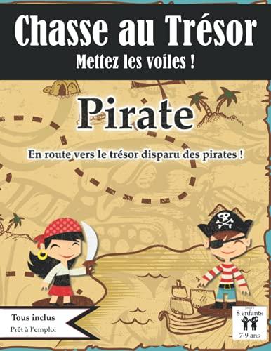 Chasse au Trésor Pirate: Mettez les Voiles : En Route vers le Trésor disparu des Pirates ! | Tout Compris | de 7 à 9 ans