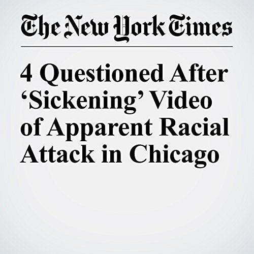 4 Questioned After 'Sickening' Video of Apparent Racial Attack in Chicago copertina